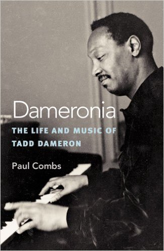 Dameronia The Life and Music of Tadd Dameron by Paul Combs