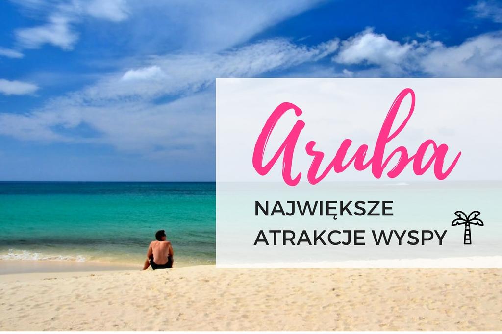 wyspa aruba - wakacje na arubie - atrakcje aruby