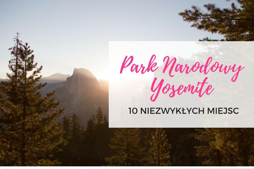 park narodowy yosemite - zwiedzanie yosemite - co zobaczyć w yosemite