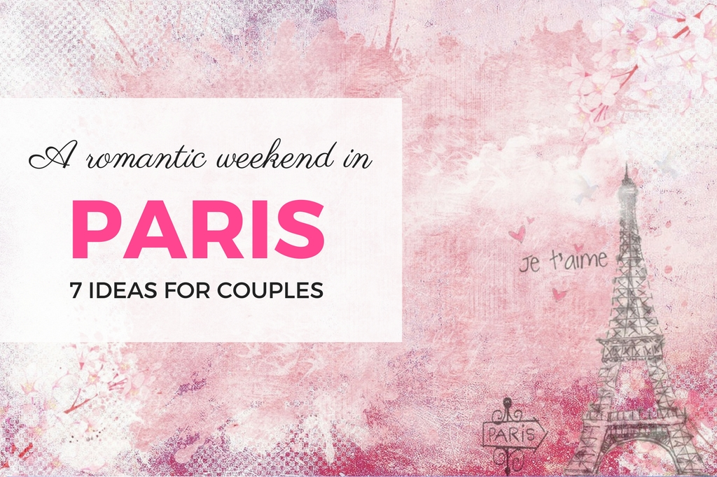 Romantic things to do in Paris - not only for the Valentine\'s Day!