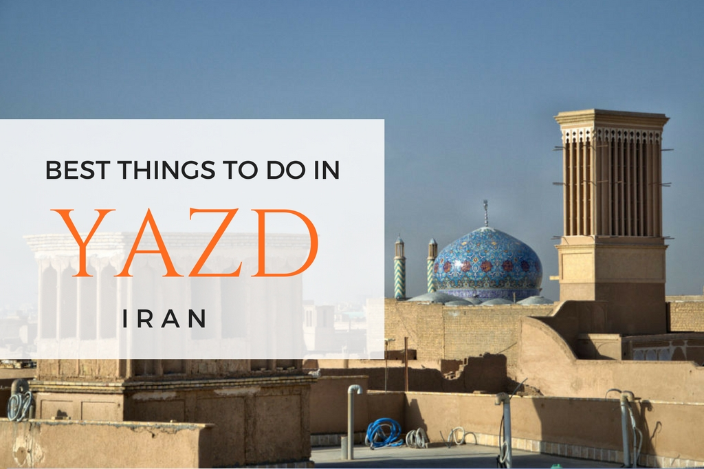 things to do in yazd iran - yazd attractions - yazd guide