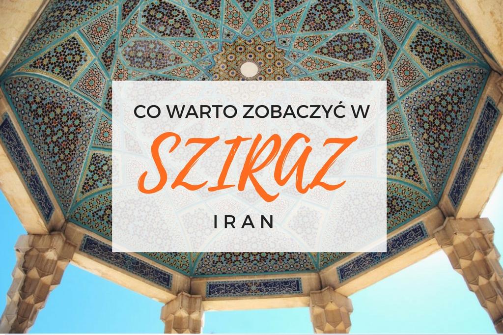 sziraz iran - co warto zobaczyć w sziraz - atrakcje sziraz