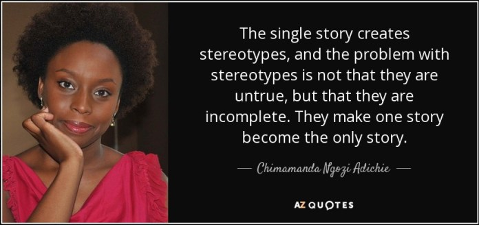 quote-the-single-story-creates-stereotypes-and-the-problem-with-stereotypes-is-not-that-they-chimamanda-ngozi-adichie-47-50-56