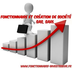 Fonctionnaire Et Creation De Societe Sas Sarl Fonctionnaire