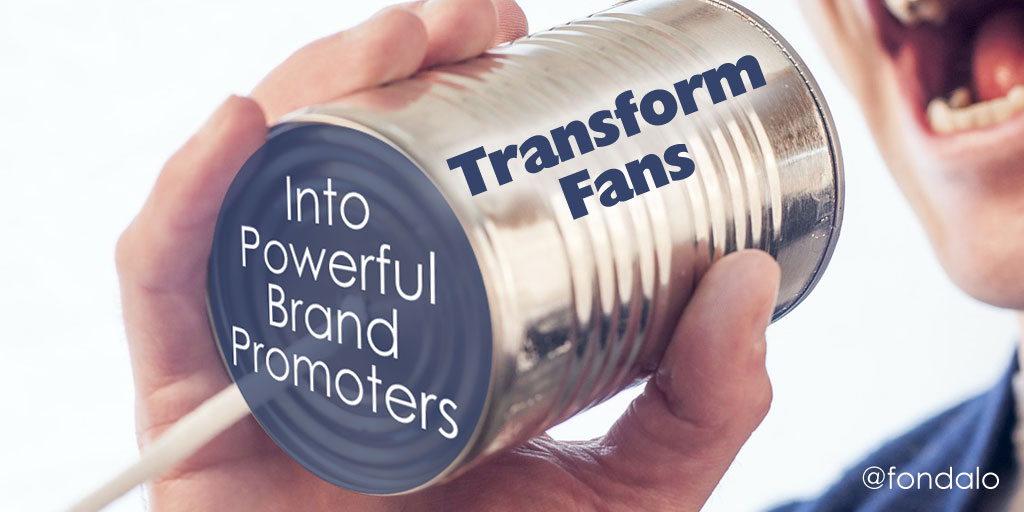 How To Transform Fans Into Powerful Brand Promoters