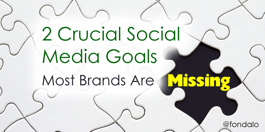 Two Crucial Social Media Goals Most Brands Miss