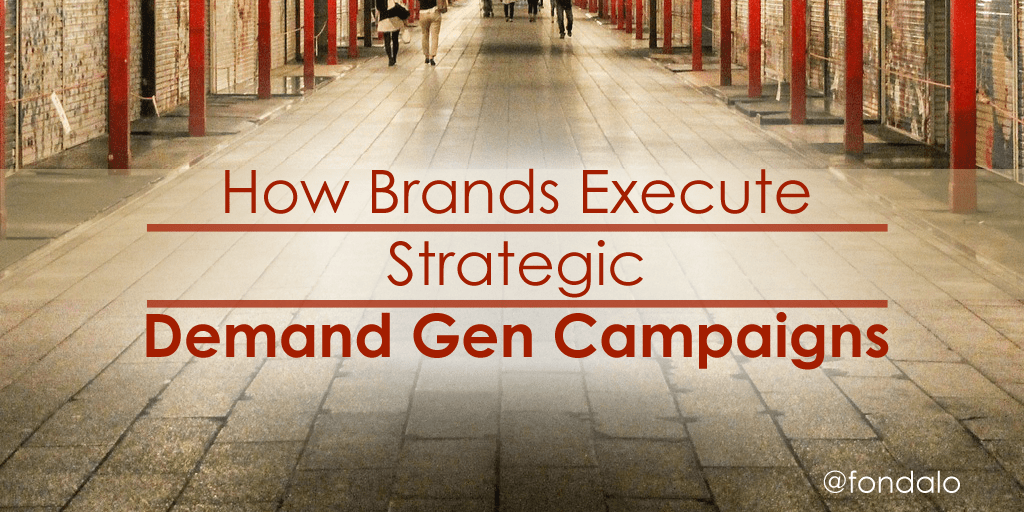 How Brands Execute Strategic Demand Gen Campaigns
