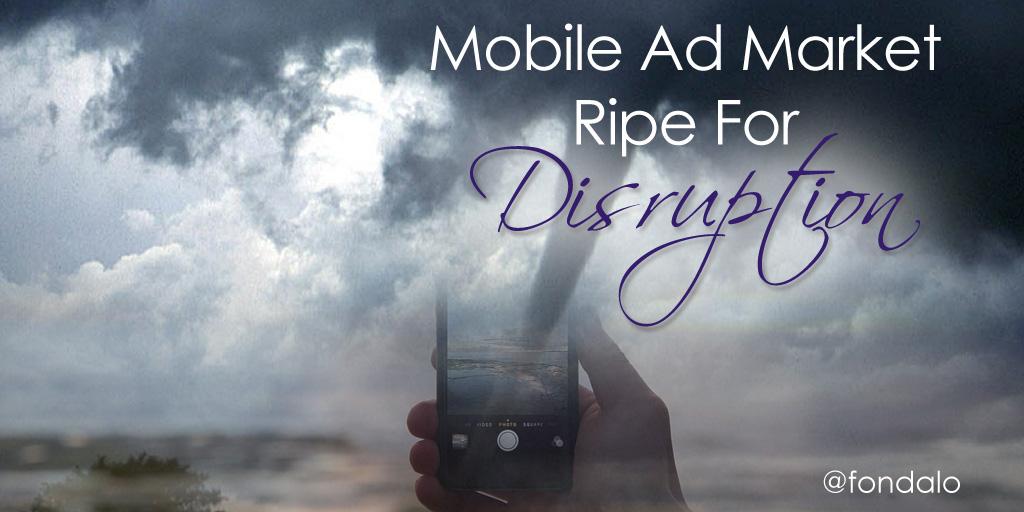 Mobile Ad Market Ripe For Disruption