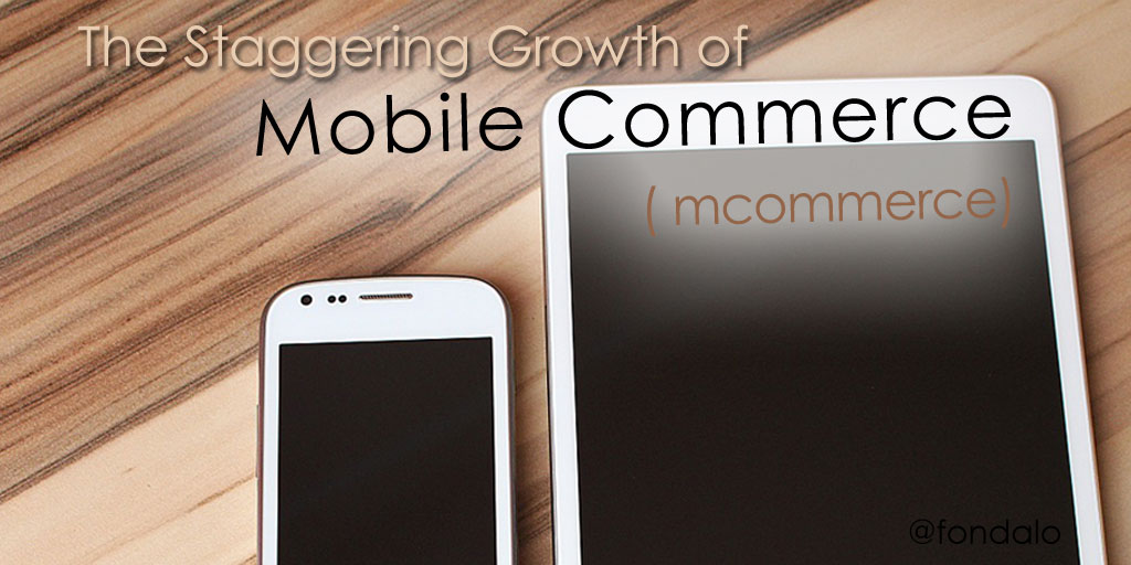 Mobile Commerce ( Mcommerce) Growth Is Staggering