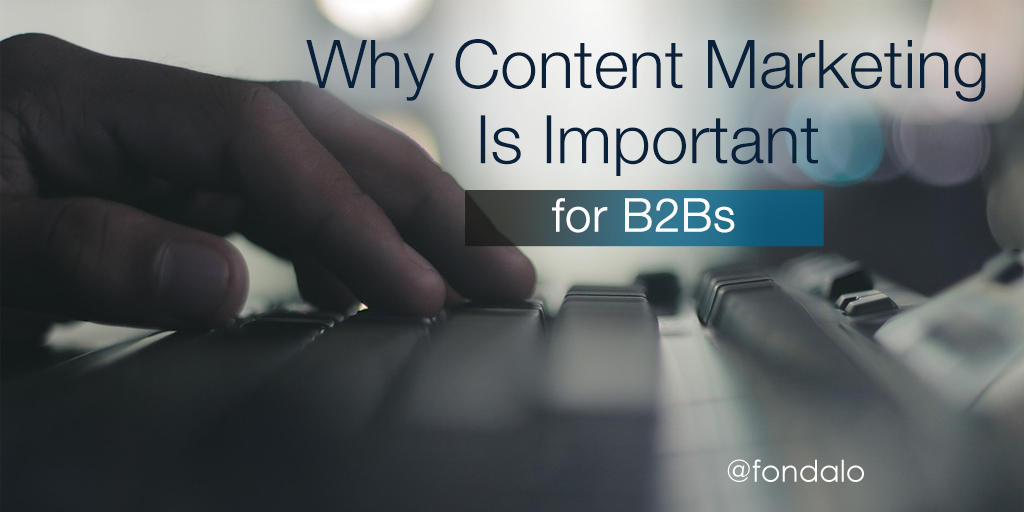 Why Content Marketing Is Important For B2B 's