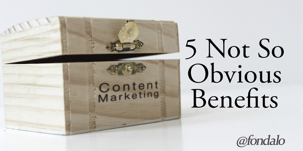 5 Not So Obvious Benefits Of Content Marketing