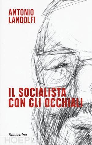 Landolfi, pensiero autentico di un autentico socialista
