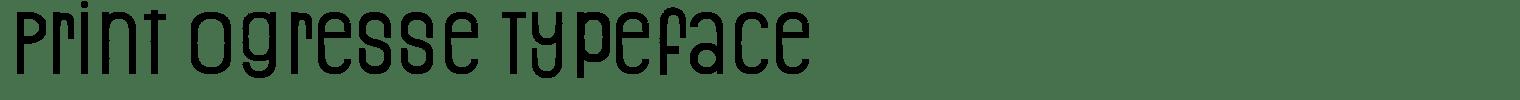 Print Ogresse Typeface