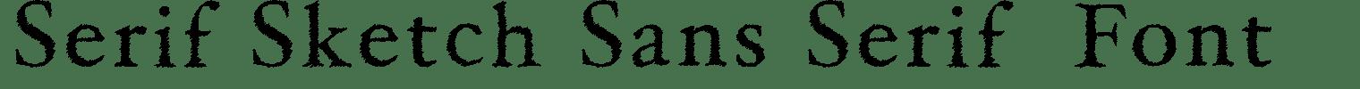 Serif Sketch Sans Serif  Font
