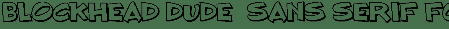 BLOCKHEAD DUDE  Sans Serif Font