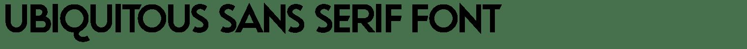 Ubiquitous Sans Serif Font