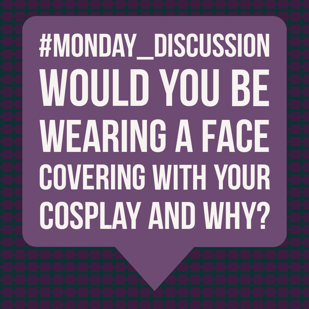 Monday Discussion : Would you be wearing a face covering with your cosplay and why?