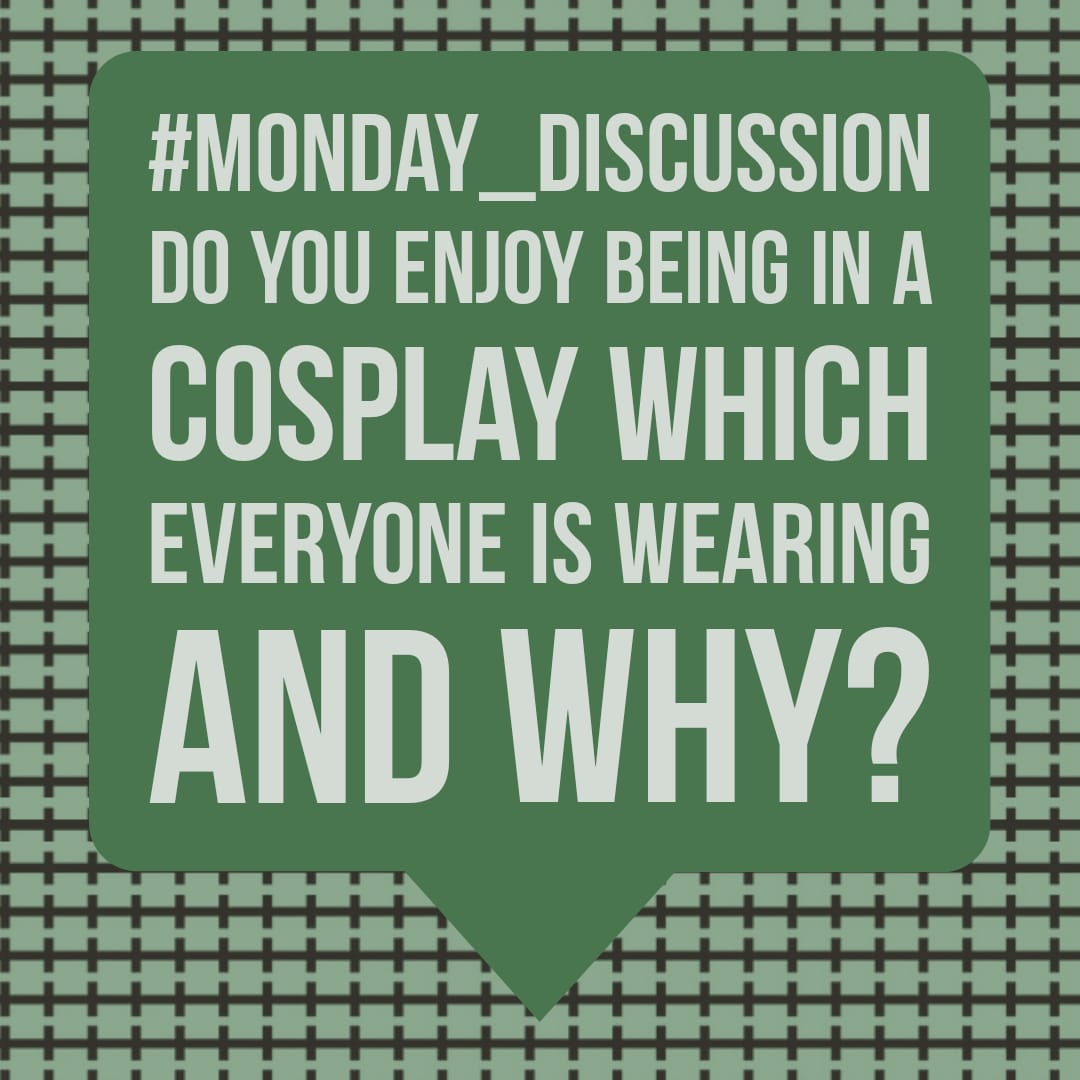 Monday Discussion : Do you enjoy being in a cosplay which everyone is wearing and why?
