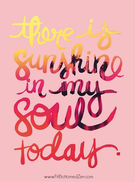 There is sunshine in my soul QUOTE