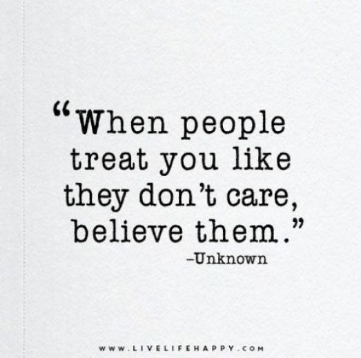 Believe the actions of others they don't lie!
