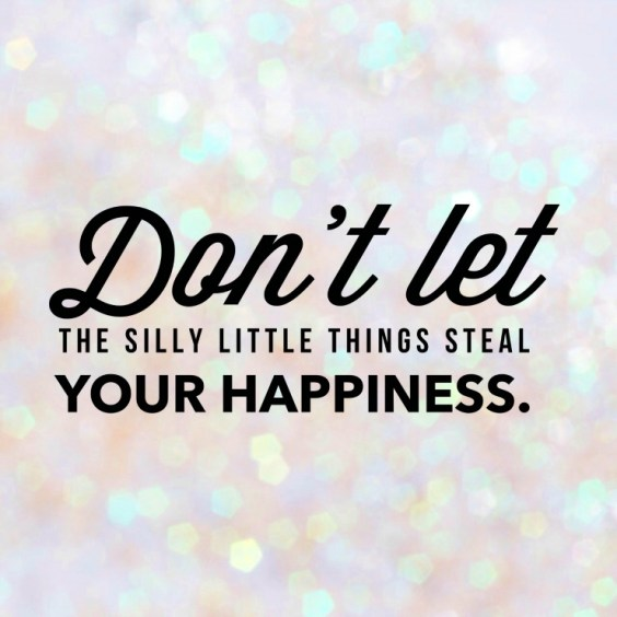 Don't bother with silly things! Be happy! QUOTE