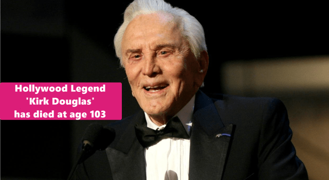 Hollywood Legend 'Kirk Douglas' has died at age 103