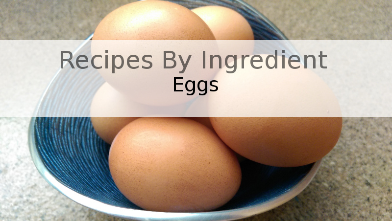 Recipes by Ingredient - Eggs