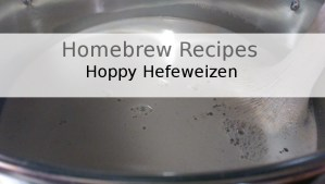 Hoppy Hefeweizen – Homebrew Recipes