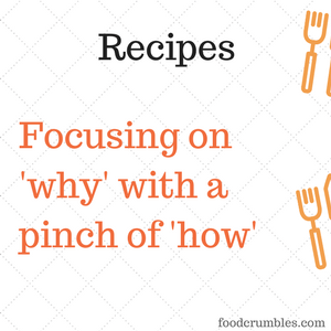FoodCrumbles - Recipes - focusing on why instead of how only