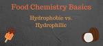 Food chemistry basics - hydrophobic vs hydrophilic