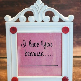 "Easy Valentine's Day Craft: ""I Love You Because…"" Dry Erase Frame"