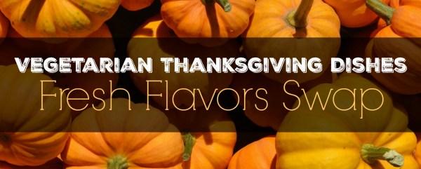 Vegetarian Thanksgiving dishes Fresh Flavors Swap