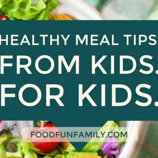 Healthy Meal Tips – From Kids. For Kids. #RealFoodRocks