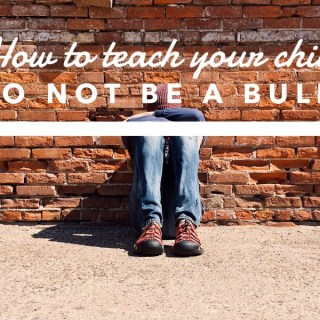 How To Teach Your Child To NOT Be a Bully