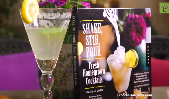 Fresh Homegrown Cocktails by Katie Loeb recipe featured on Way to Grow Show on Digs Channel