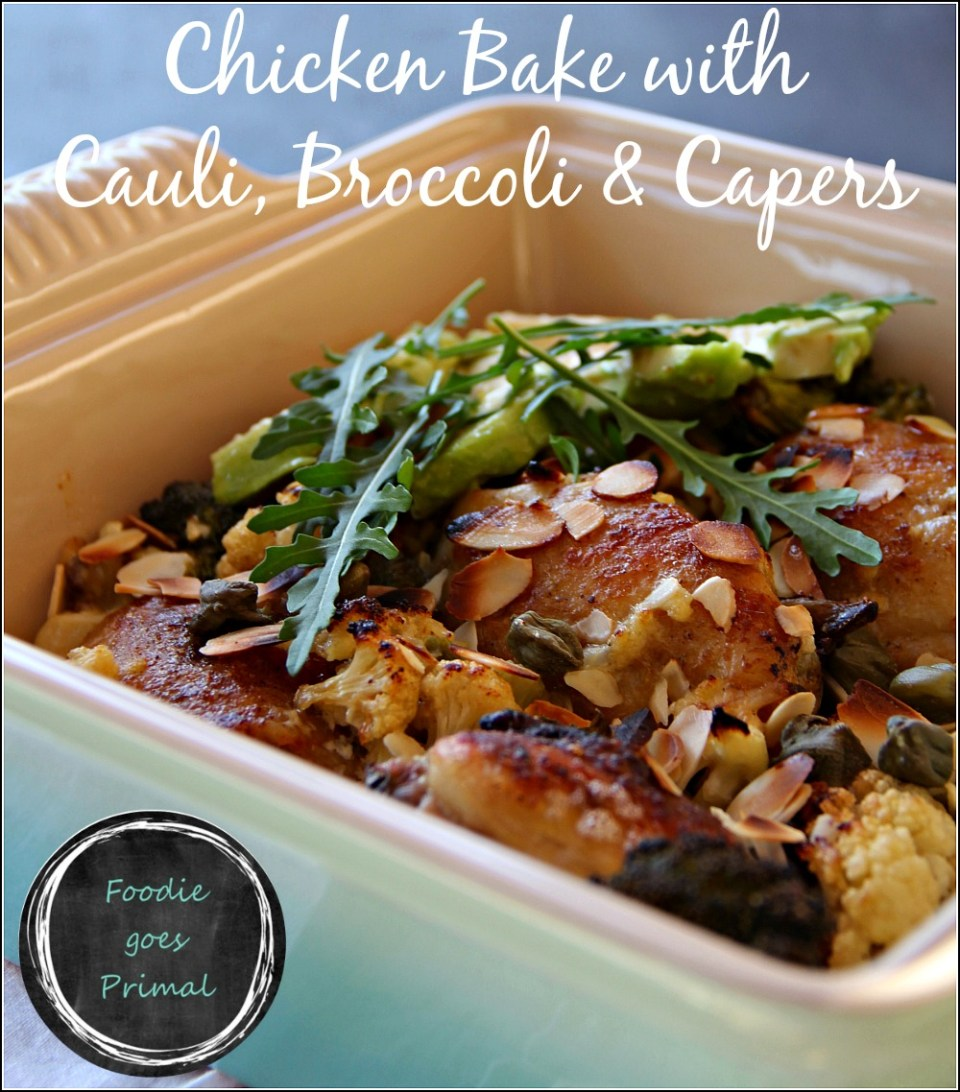 LCHF Chicken Bake with Cauli, Broccoli & Capers {LCHF, Banting}