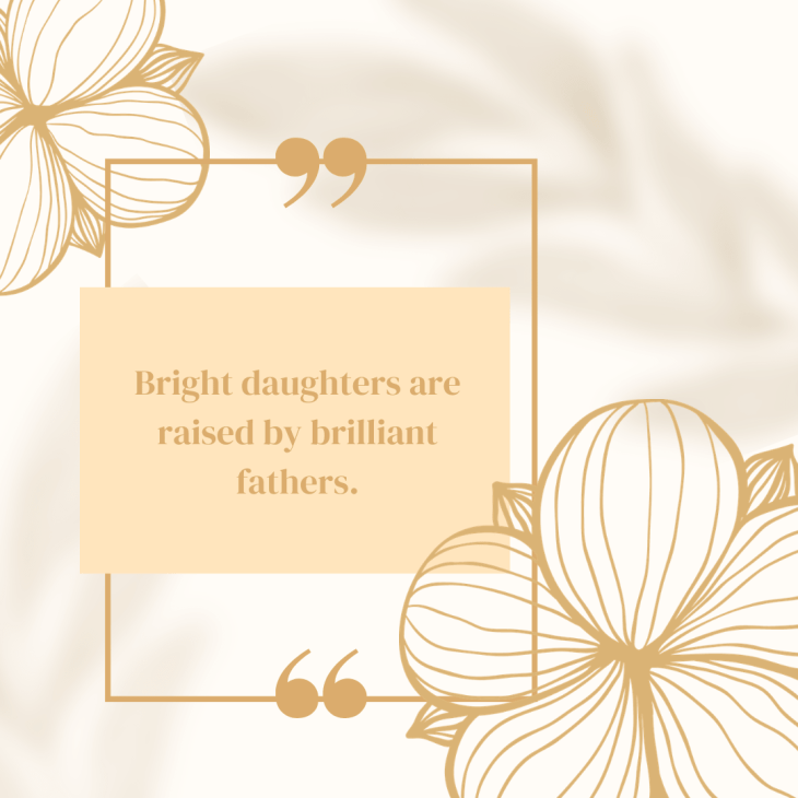 Bright daughters are raised by brilliant fathers.