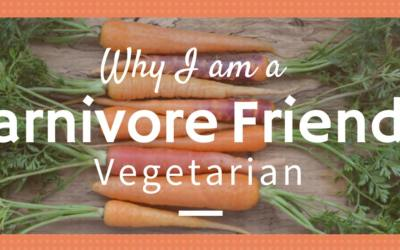 Why I am a Carnivore Friendly Vegetarian