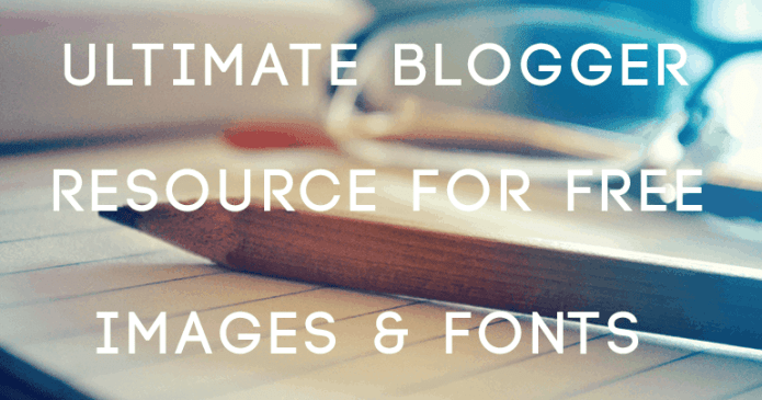 Ultimate Blogger Resource for Free Images and Fonts