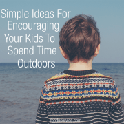 Simple Ideas For Encouraging Your Kids To Spend Time Outdoors