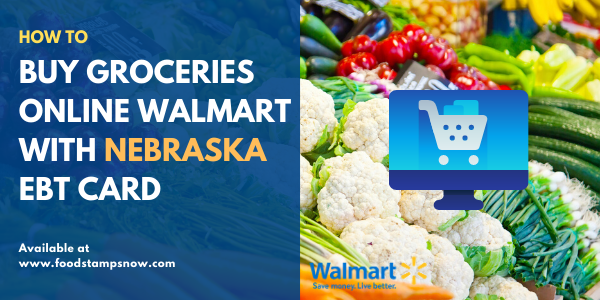 Buy groceries online Walmart with Nebraska EBT Card
