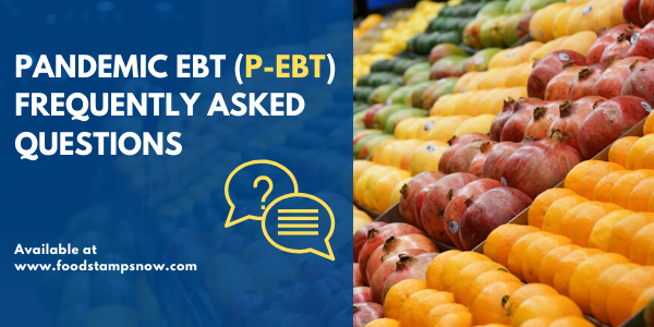 Pandemic EBT (P-EBT) Frequently Asked Questions