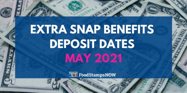 Extra SNAP Benefits Deposit Dates May 2021