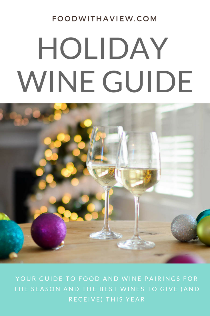 Holiday wine guide by foodwithaview.com | Your guide to pairing food and wine for the holidays | Best wines to give and receive this year | foodwithaview.com