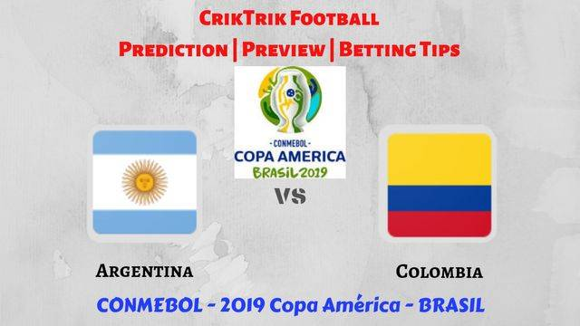 arg vs col preview - Argentina vs Colombia - Preview, Prediction & Betting Tips – 15 Jun 2019