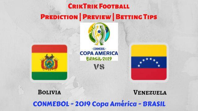 bol vs ven - Bolivia vs Venezuela - Preview, Prediction & Betting Tips – 2019 Copa America