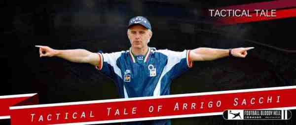 Tactical Tale of Arrigo Sacchi | Football Bloody Hell