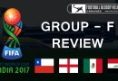 FIFA U-17 World Cup 2017 | Group F Review