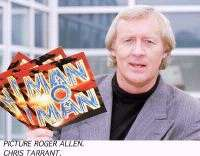 Chris Tarrant, Man O Man