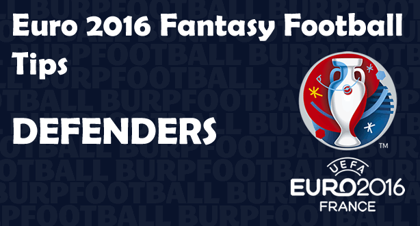 Euro 2016 Fantasy Football tips for Matchday 1 defenders